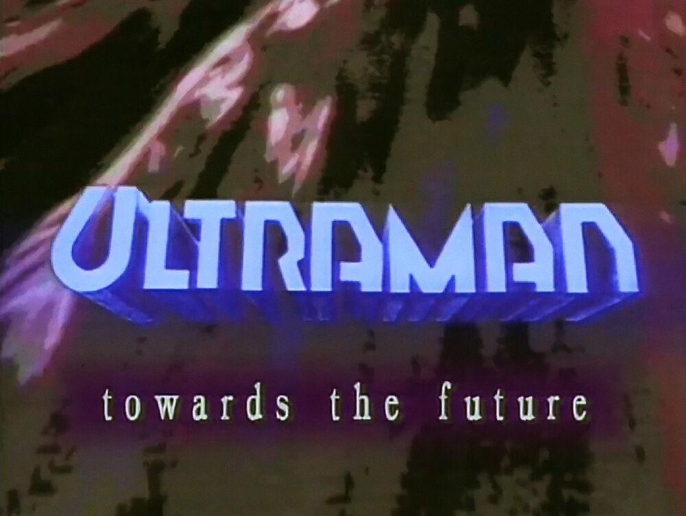 Ultraman: Towards the Future (AKA: Ultraman Great)